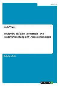 Boulevard Auf Dem Vormarsch - Die Boulevardisierung Der Qualitatszeitungen