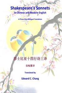 Shakespeare's Sonnets in Chinese and Modern English: A Three-Way Bilingual Translation