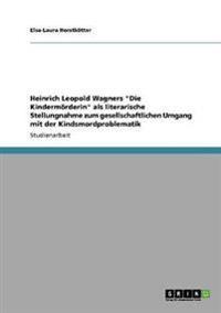 Heinrich Leopold Wagners Die Kindermorderin ALS Literarische Stellungnahme Zum Gesellschaftlichen Umgang Mit Der Kindsmordproblematik