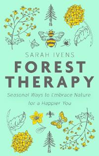 Forest therapy - seasonal ways to embrace nature for a happier you