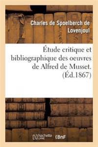 Etude Critique Et Bibliographique Des Oeuvres de Alfred de Musset