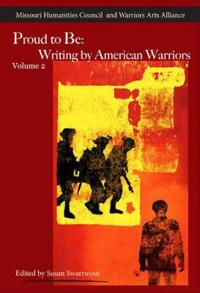 Proud to Be: Writing by American Warriors, Volume 2