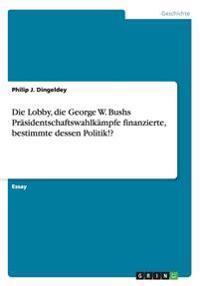 Die Lobby, Die George W. Bushs Prasidentschaftswahlkampfe Finanzierte, Bestimmte Dessen Politik!?