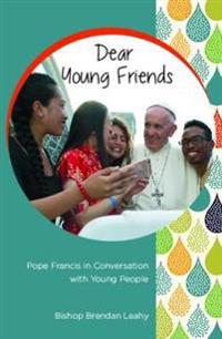 Dear Young Friends: Pope Francis in Conversation with Young People
