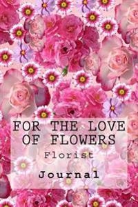 For the Love of Flowers: Florist: Journal