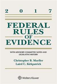 Federal Rules of Evidence: With Advisory Committee Notes and Legislative History, 2017 Statutory Supplement