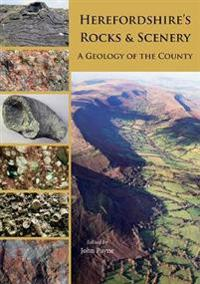 Herefordshires rocks and scenery - a geology of the county