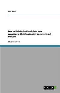 Der Militarische Fundplatz Von Augsburg-Oberhausen Im Vergleich Mit Haltern
