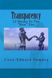 Transparency: 12 Weeks to the -New- You: Transparency: 12 Weeks to the -New- You