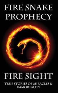 Fire Sight: True Stories of Miracles & Immortality