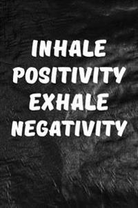 Inhale Positivity, Exhale Negativity: Motivate & Inspire Writing Journal Lined, Diary, Notebook for Men & Women