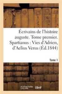 Ecrivains de L'Histoire Auguste. Spartianus: Vies D'Adrien, D'Aelius Verus, Tome 1