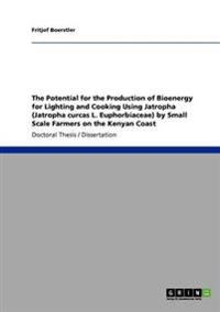 The Potential for the Production of Bioenergy for Lighting and Cooking Using Jatropha (Jatropha Curcas L. Euphorbiaceae) by Small Scale Farmers on the