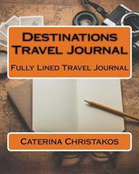Destinations Travel Journal: Fully Lined Travel Journal