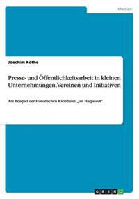 Presse- Und  ffentlichkeitsarbeit in Kleinen Unternehmungen, Vereinen Und Initiativen