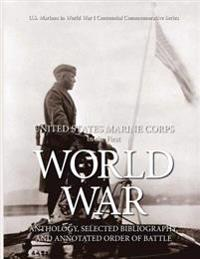 United States Marine Corps in the First World War: Anthology, Selected Bibliography, and Annotated Order of Battle