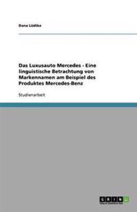 Das Luxusauto Mercedes - Eine Linguistische Betrachtung Von Markennamen Am Beispiel Des Produktes Mercedes-Benz
