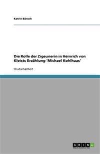 Die Rolle Der Zigeunerin in Heinrich Von Kleists Erzahlung 'Michael Kohlhaas'