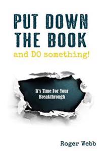 Put Down the Book and Do Something!