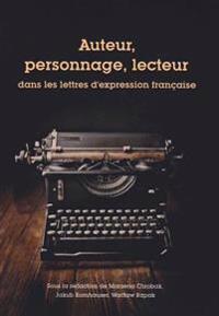 Auteur, Personnage, Lecteur: Dans Les Lettres D'Expression Francaise