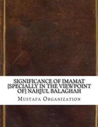 Significance of Imamat [Specially in the Viewpoint Of] Nahjul Balaghah