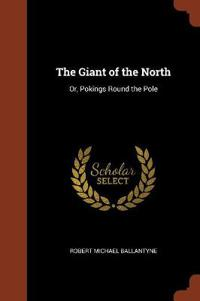 THE GIANT OF THE NORTH: OR, POKINGS ROUN