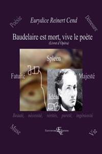 Baudelaire Est Mort, Vive Le Poète: (livret d'Opéra)
