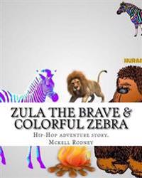 Zula the Brave & Coloful Zebra: Hip-Hop Adventure Story