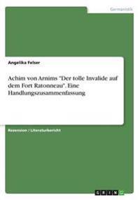 Achim Von Arnims -Der Tolle Invalide Auf Dem Fort Ratonneau-. Eine Handlungszusammenfassung