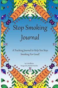 Stop Smoking Journal, Quit Smoking Planner: A Stop Smoking Planner, Tracker and Journal