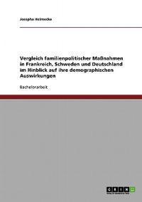 Vergleich Familienpolitischer Manahmen in Frankreich, Schweden Und Deutschland Im Hinblick Auf Ihre Demographischen Auswirkungen