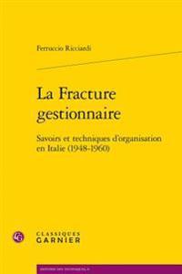 La Fracture Gestionnaire: Savoirs Et Techniques D'Organisation En Italie (1948-1960)