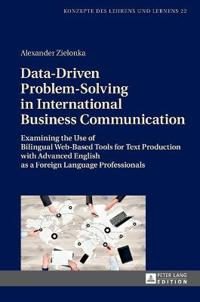 Data-Driven Problem-Solving in International Business Communication: Examining the Use of Bilingual Web-Based Tools for Text Production with Advanced