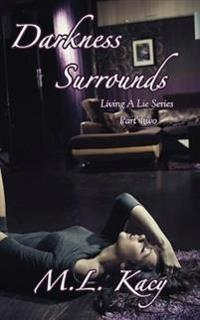 Darkness Surrounds: (Living a Lie Part Two)