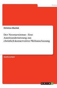 Der Neomarxismus - Eine Auseinandersetzung aus christlich-konservativer Weltanschauung