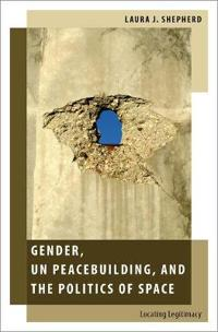 Gender, UN Peacebuilding, and the Politics of Space