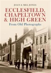 Ecclesfield, Chapeltown & High Green From Old Photographs
