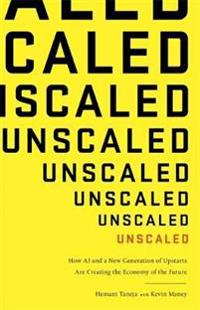 Unscaled - how a.i. and a new generation of upstarts are creating the econo
