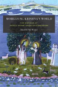 Mobilizing Krishna's World: The Writings of Prince S Vant Singh of Kishangarh