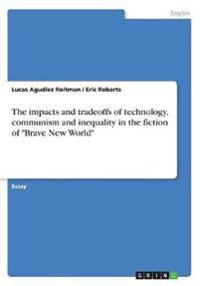 The Impacts and Tradeoffs of Technology, Communism and Inequality in the Fiction of Brave New World
