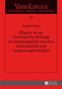 «bloguer Sa Vie». Franzoesische Weblogs Im Spannungsfeld Zwischen Individualitaet Und Gruppenzugehoerigkeit