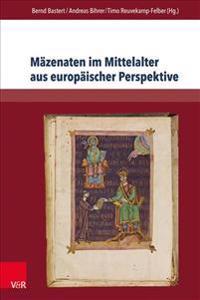 Mazenaten Im Mittelalter Aus Europaischer Perspektive: Von Historischen Akteuren Zu Literarischen Textkonzepten