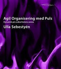 Agil Organisering med Puls : dynamik på osäkerhetens arena