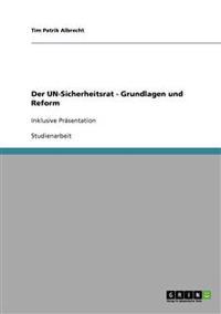 Der Un-Sicherheitsrat - Grundlagen Und Reform