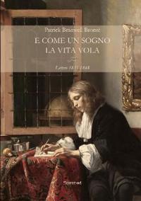 E Come Un Sogno La Vita Vola. Lettere 1835-1848