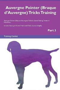 Auvergne Pointer (Braque D'Auvergne) Tricks Training Auvergne Pointer (Braque D'Auvergne) Tricks & Games Training Tracker & Workbook. Includes: Auverg