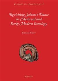 Revisiting Salome's Dance in Medieval and Early Modern Iconology