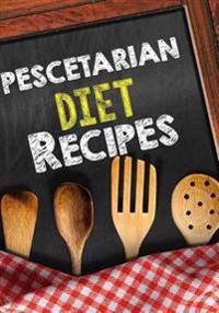 Pescetarian Diet Recipes: Blank Recipe Cookbook Journal V1