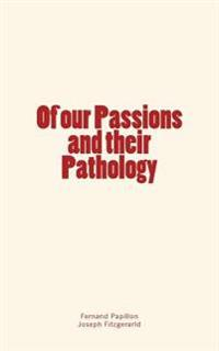 Of Our Passions and Their Pathology
