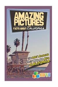 Amazing Pictures and Facts about California: The Most Amazing Fact Book for Kids about California